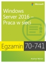 Egzamin 70-741 Windows Server 2016 Praca w sieci Warren Andrew James