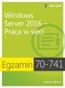 Egzamin 70-741 Windows Server 2016 Praca w sieci Warren Andrew James