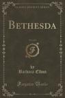 Bethesda, Vol. 3 of 3 (Classic Reprint)