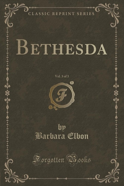 Bethesda, Vol. 3 of 3 (Classic Reprint) Elbon Barbara