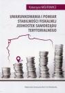 Uwarunkowania i pomiar stabilności fiskalnej jednostek samorządu terytorialnego