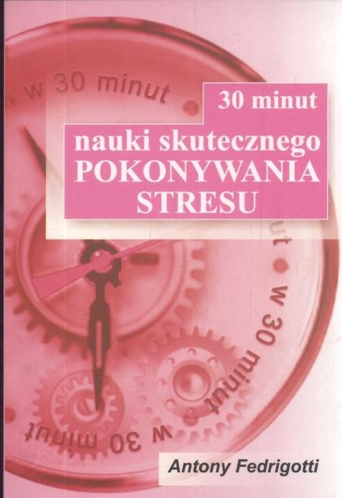 30 minut nauki skutecznego pokonywania stresu Fedrigotti Antony