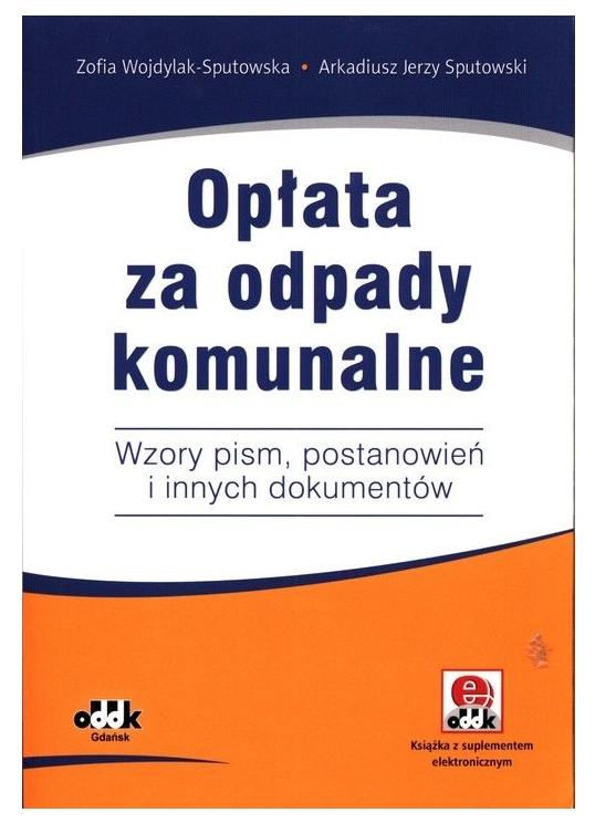 Opłata za odpady komunalne. Wzory pism Wojdylak-Sputowska Zofia, Sputowski Arkadiusz Jerzy