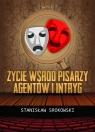 Życie wśród pisarzy agentów i intryg Srokowski Stanisław