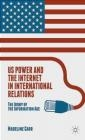 Us Power and the Internet in International Relations Thomas Paine, Madeline Carr