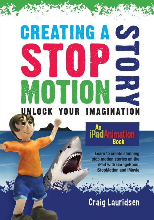 Creating a Stop Motion Story Lauridsen Craig