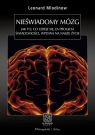 Nieświadomy mózg Jak to, co dzieje się za progiem świadomości, Mlodinow Leonard