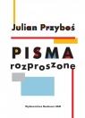 Julian Przyboś Pisma rozproszone Kwiatkowska Agnieszka, Grądziel-Wójcik Joanna, Borowczyk Jerzy, Balcerzan Edward