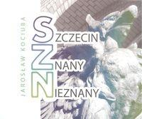 Szczecin znany nieznany Kociuba Jarosław