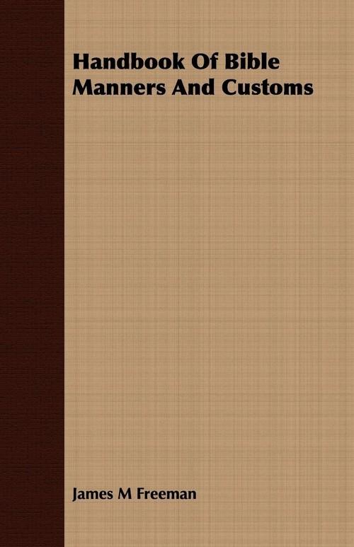Handbook Of Bible Manners And Customs Freeman James M
