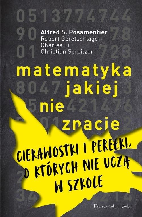 Matematyka jakiej nie znacie Posamentier Alfred S., Geretschlager Robert, Li Charles