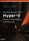 Windows Server 2012 Hyper-V Podręcznik instalacji i konfiguracji Finn Aidan, Luescher Michel, Lownds Patrick