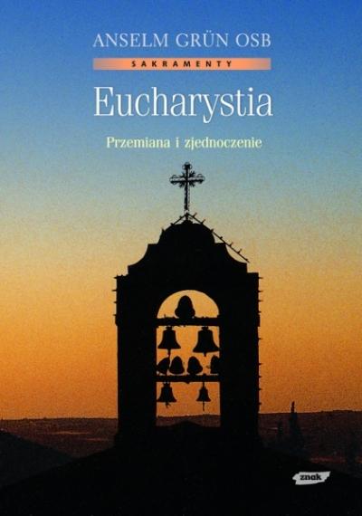 Eucharystia. Przemiana i zjednoczenie Anselm Grün