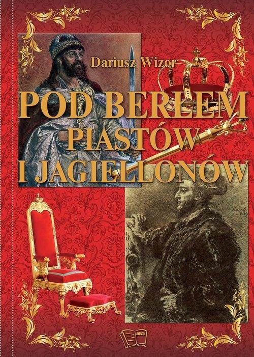 Pod Berłem Piastów i Jagiellonów Wizor Dariusz