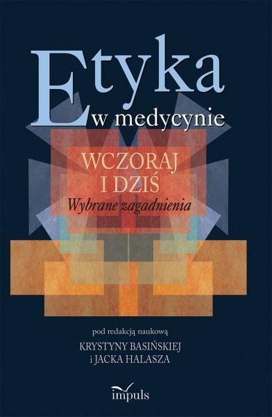 Etyka w medycynie - wczoraj i dziś Basińska Krystyna, Halasz Jacek