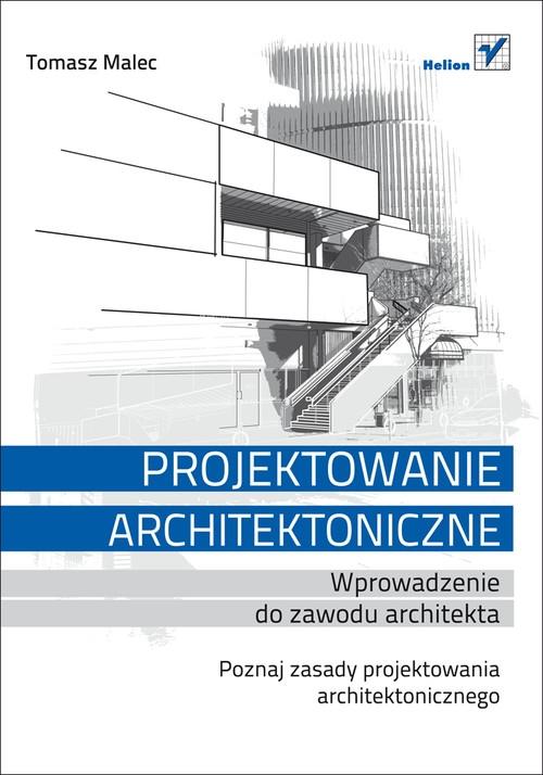 Projektowanie architektoniczne Wprowadzenie do zawodu architekta Malec Tomasz