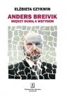 Anders Breivik Między dumą a wstydem Czykwin Elżbieta