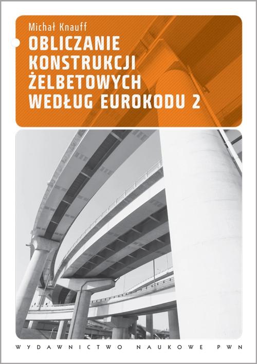 Obliczanie konstrukcji żelbetowych według Eurokodu 2 Knauff Michał