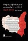 Migracje polityczne na ziemiach polskich (1939-1950)  Eberhardt Piotr