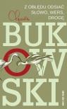 Z obłędu odsiać Słowo wers drogę Bukowski Charles