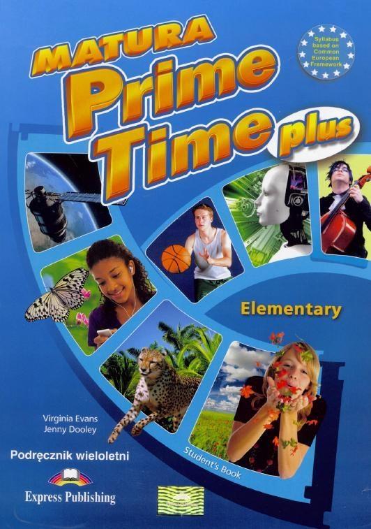 Matura Prime Time PLUS. Elementary Student's Book. Wydanie wieloletnie Virginia Evans, Jenny Dooley