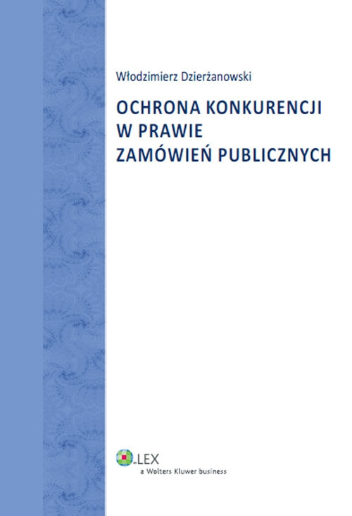Ochrona konkurencji w prawie zamówień publicznych Dzierżanowski Włodzimierz