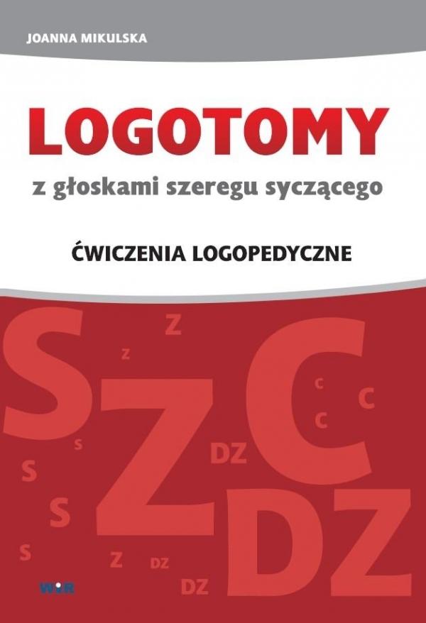 LOGOTOMY z głoskami szeregu syczącego s, z, c, dz. Ćwiczenia logopedyczne Joanna Mikulska