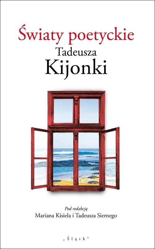 Światy poetyckie Tadeusza Kijonki