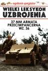 Wielki Leksykon uzbrojenia Wydanie specjalne 37 mm armata przeciwpancerna WZ.36