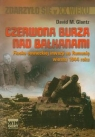 Czerwona burza nad Bałkanami 1944 Fiasko sowieckiej inwazji na Rumonię Glantz David M.