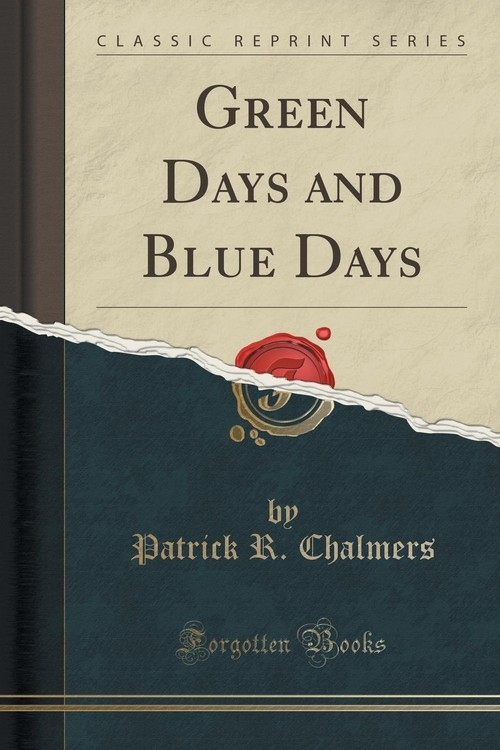 Green Days and Blue Days (Classic Reprint) Chalmers Patrick R.