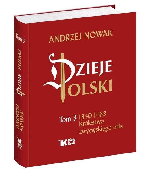 Dzieje Polski Tom 3 Królestwo zwycięskiego orła Nowak Andrzej