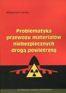 Problematyka przewozu materiałów niebezpiecznych drogą powietrzną Lasota Małgorzata