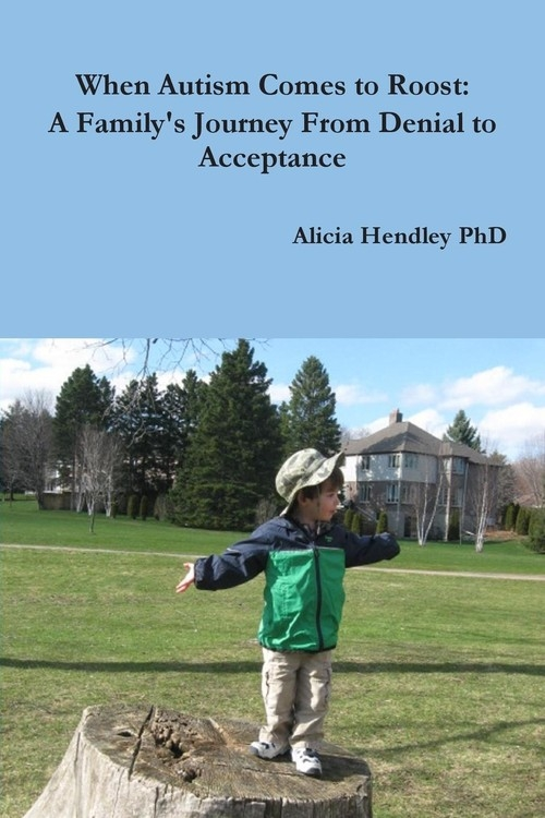 When Autism Comes to Roost Hendley PhD Alicia