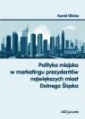Polityka miejska w marketingu prezydentów największych miast Dolnego Śląska Glinka Kamil