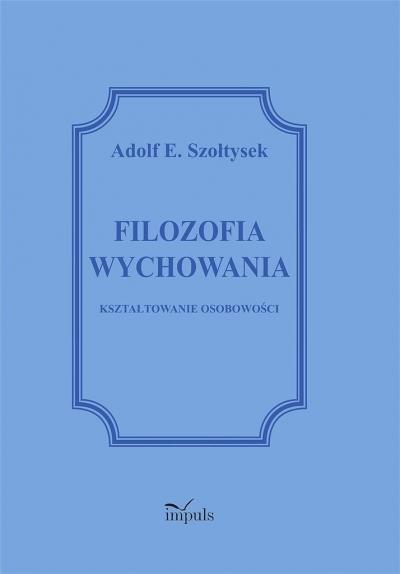 Filozofia wychowania Adolf E. Szołtysek