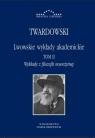 Lwowskie wykłady akademickie T.2 Kazimierz Twardowski