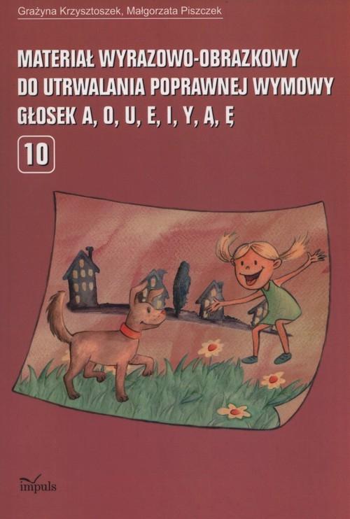 Materiał wyrazowo-obrazkowy do utrwalania popawnej wymowy a o u e i y ą ę Grażyna Krzysztoszek, Piszczek Malgorzata