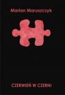 Czerwień w czerni Maruszczyk Marian