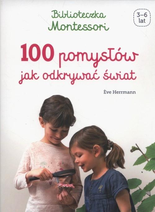 Biblioteczka Montessori 100 pomysłów, jak odkrywać świat Herrmann Eve