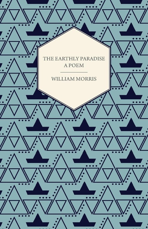 The Earthly Paradise - A Poem Morris William