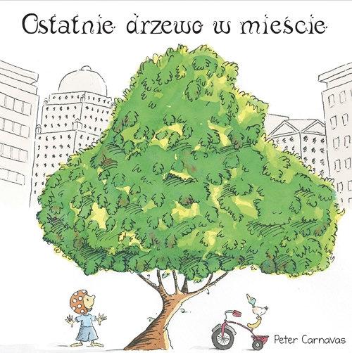 Ostatnie drzewo w mieście Carnavas Peter