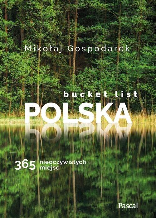 Bucket list Polska. 365 nieoczywistych miejsc Gospodarek Mikołaj