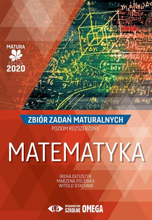 Matematyka Matura 2020 Zbiór zadań maturalnych Poziom rozszerzony Ołtuszyk Irena, Polewka Marzena, Stachnik Witold