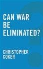 Can War be Eliminated? Christopher Coker