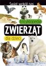 Świat wokół nas. Encyklopedia zwierząt dla dzieci il. Eleonora Barsotti