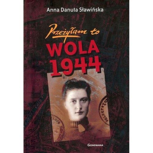 Przeżyłam to Wola 1944 Sławińska Danuta Anna
