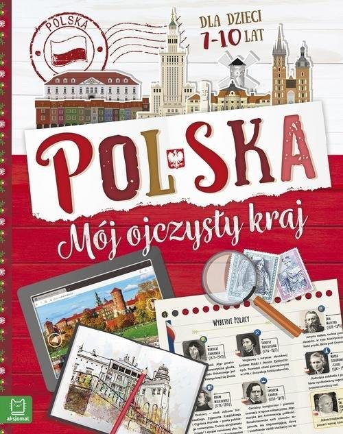 Polska. Mój ojczysty kraj. Dla dzieci 7-10 lat Michalec Bogusław