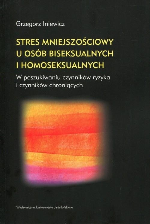 Stres mniejszościowy u osób biseksualnych i homoseksualnych Iniewicz Grzegorz