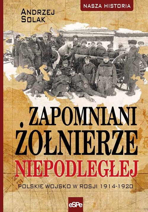 Zapomniani żołnierze Niepodległej Solak Andrzej